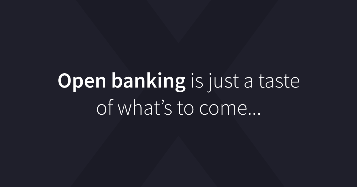 Open banking is just a taste of what's to come